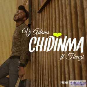 VJ Adams - Chidinma ft. Tiwezi